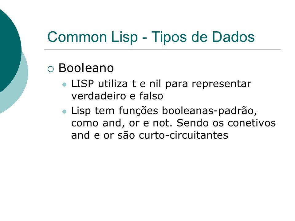 Common Lisp - Tipos de Dados  Booleano LISP utiliza t e nil para representar verdadeiro e falso Lisp tem funções booleanas-padrão, como and, or e not.