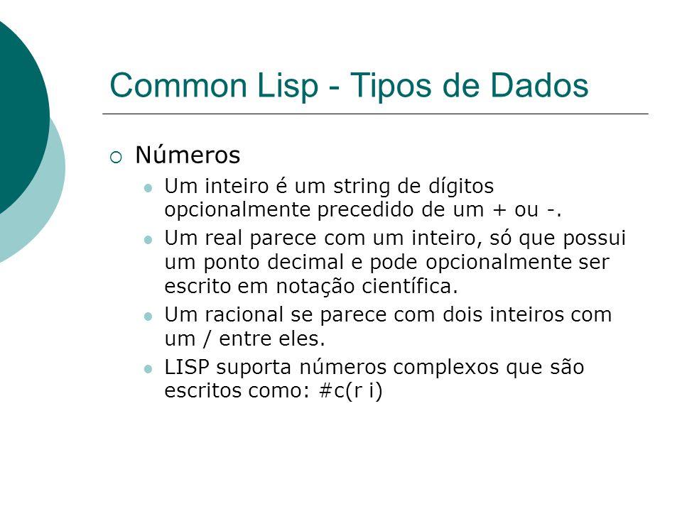 Common Lisp - Tipos de Dados  Números Um inteiro é um string de dígitos opcionalmente precedido de um + ou -.