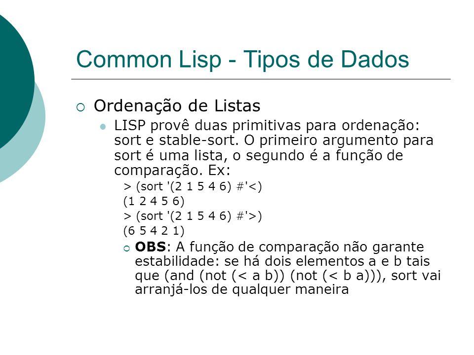 Common Lisp - Tipos de Dados  Ordenação de Listas LISP provê duas primitivas para ordenação: sort e stable-sort.