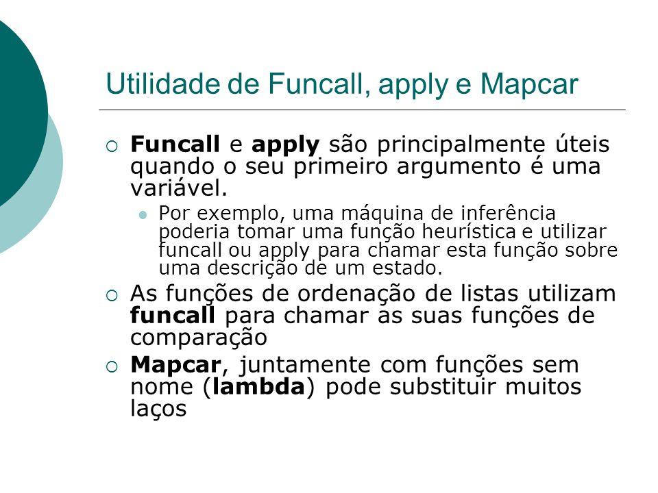 Utilidade de Funcall, apply e Mapcar  Funcall e apply são principalmente úteis quando o seu primeiro argumento é uma variável.