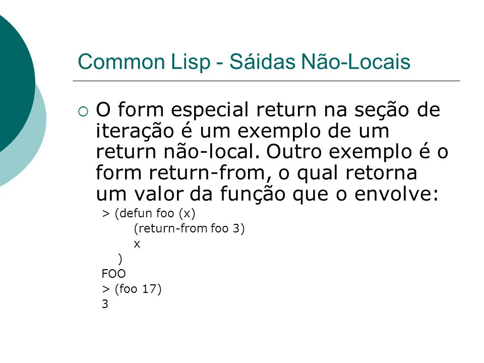 Common Lisp - Sáidas Não-Locais  O form especial return na seção de iteração é um exemplo de um return não-local.