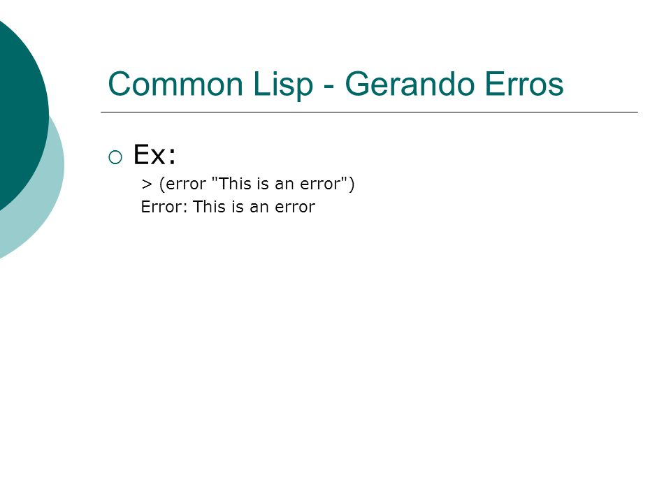 Common Lisp - Gerando Erros  Ex: > (error