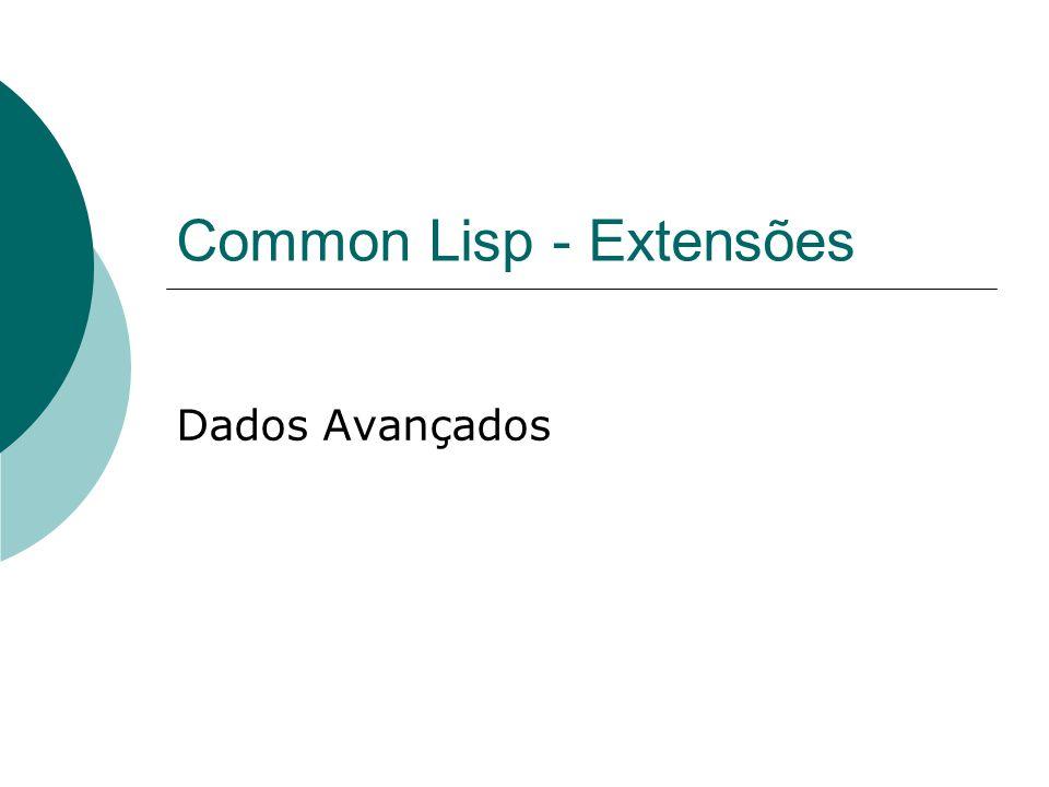 Common Lisp - Extensões Dados Avançados