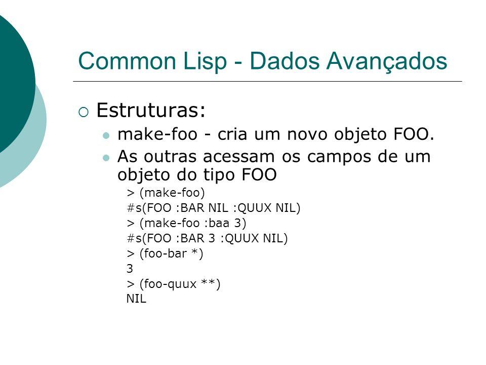 Common Lisp - Dados Avançados  Estruturas: make-foo - cria um novo objeto FOO.