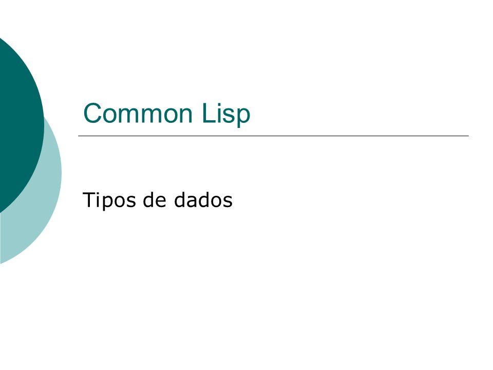 Common Lisp - Tipos de dados  números, caracteres, strings, arrays, listas, símbolos, estruturas, streams,...