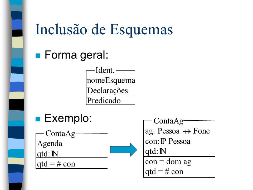 Decoração de esquemas n Forma geral: nomeEsquema' n Exemplo: I ContaAg' ag': Pessoa  Fone con': P Pessoa qtd': N con' = dom ag' qtd' = # con' I