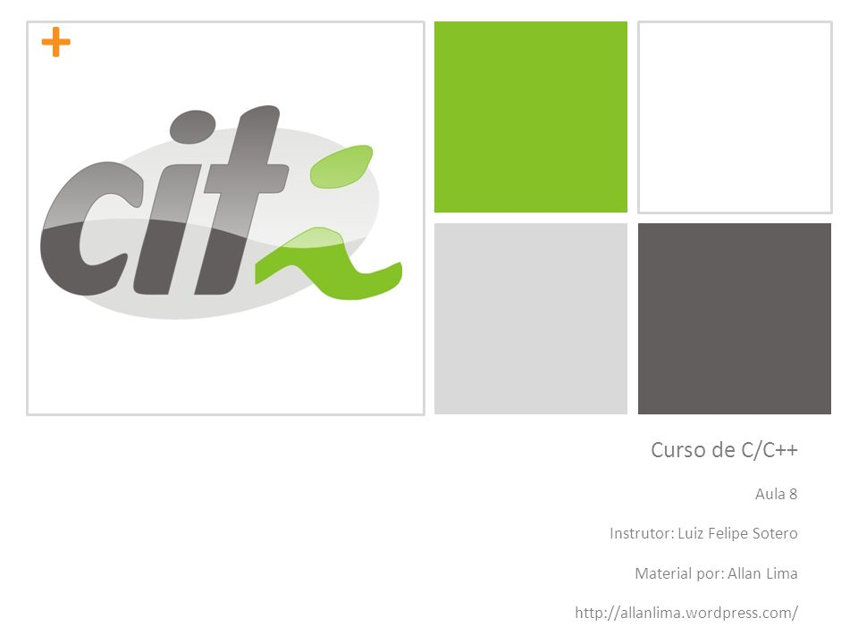 + Curso de C/C++ Aula 8 Instrutor: Luiz Felipe Sotero Material por: Allan Lima http://allanlima.wordpress.com/