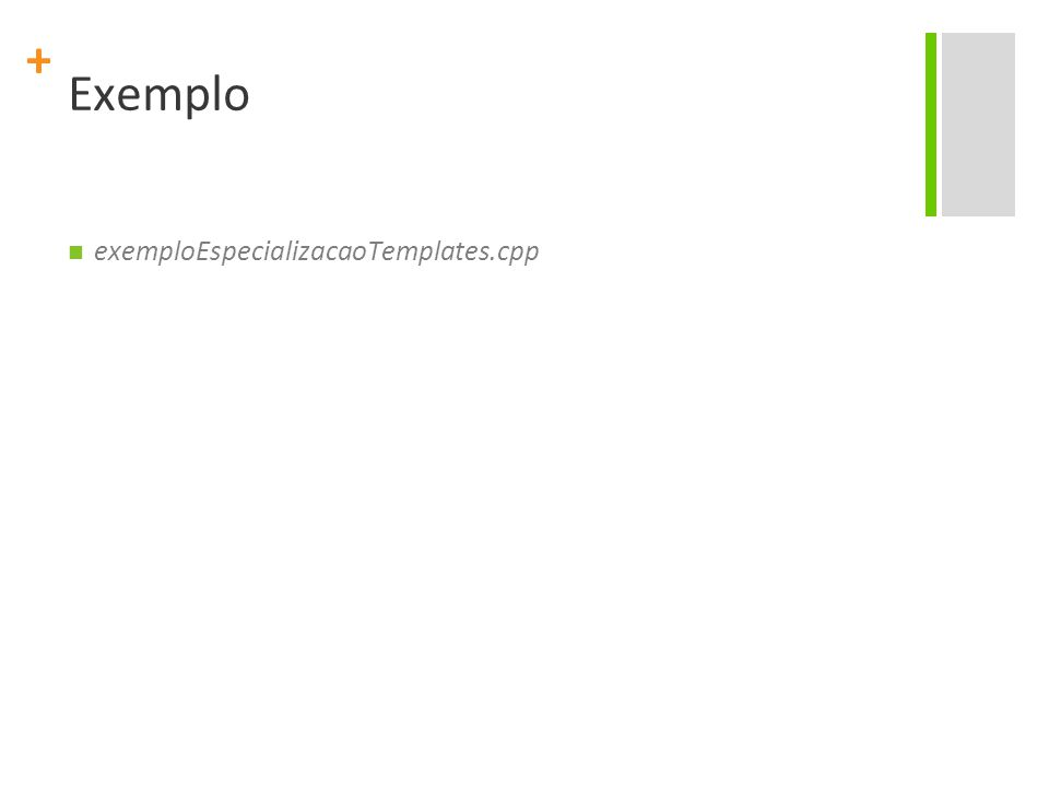 + Exemplo exemploEspecializacaoTemplates.cpp