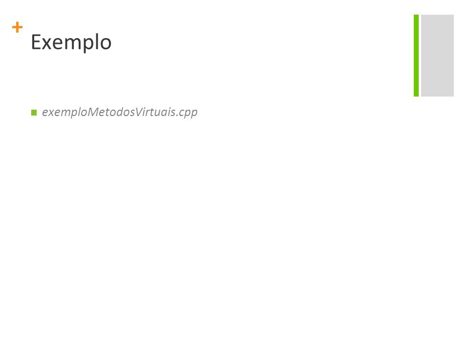 + Exemplo exemploMetodosVirtuais.cpp