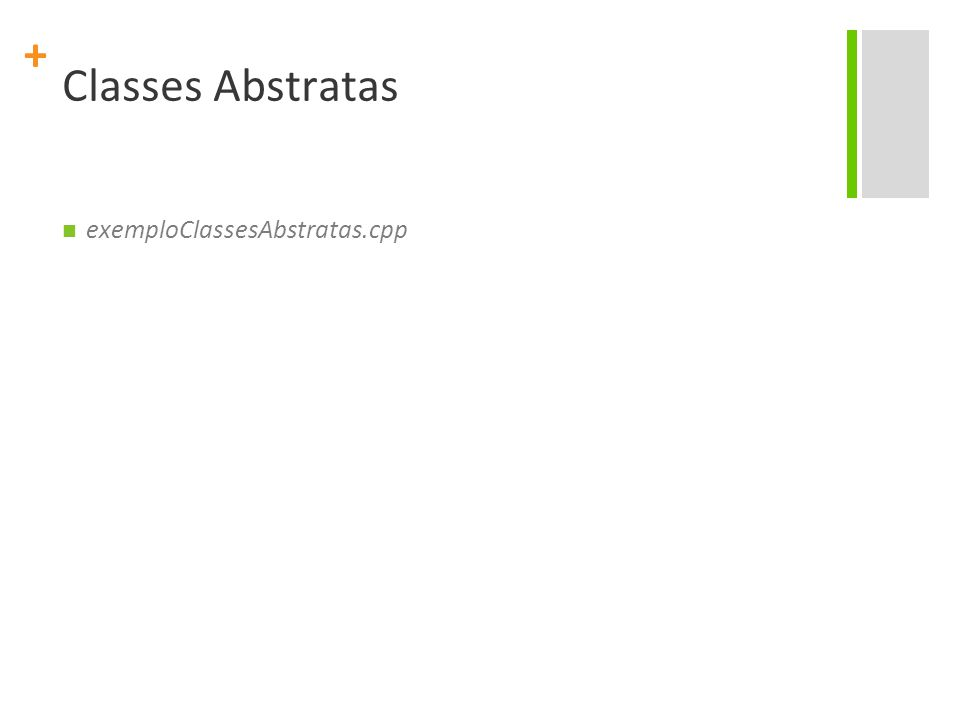 + Classes Abstratas exemploClassesAbstratas.cpp