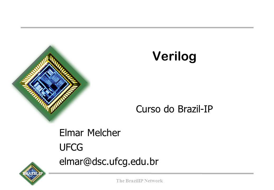 BRAZIL IP The BrazilIP Network 12 Expressar ações concorrentes Expressar tempo (atraso, clock) Permitir descrição TL, RTL, estrutural Permitir mesclar diferentes vistas de diferentes subsistemas Permitir simulação, síntese e verificação Ser fácil e seguro de usar Propriedades desejáveis de uma HDL