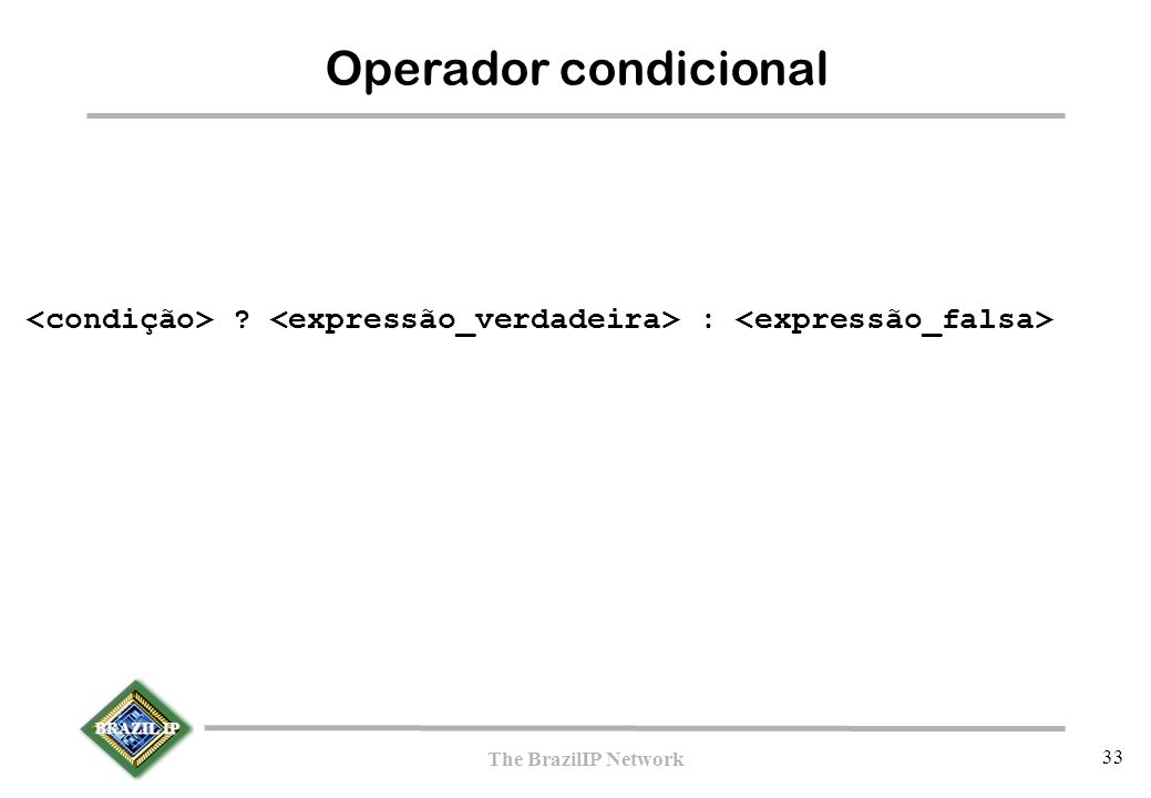 BRAZIL IP The BrazilIP Network 33 Operador condicional :