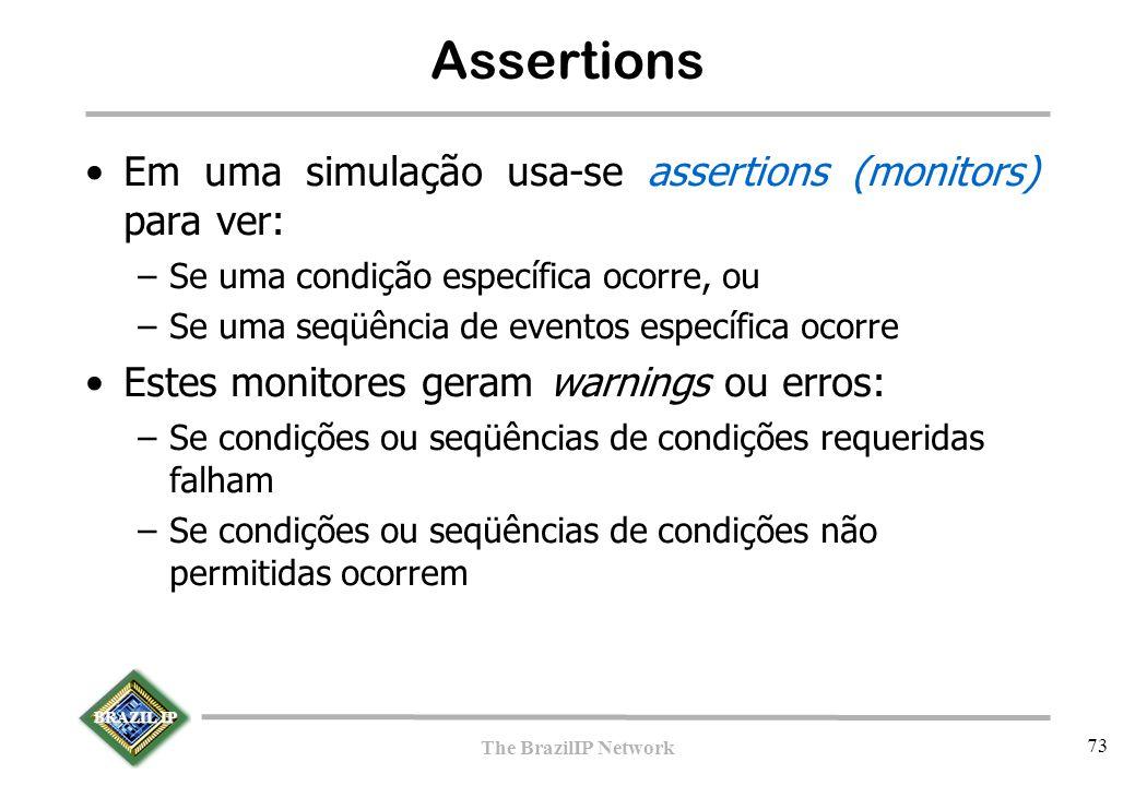 BRAZIL IP The BrazilIP Network 73 Assertions Em uma simulação usa-se assertions (monitors) para ver: –Se uma condição específica ocorre, ou –Se uma se