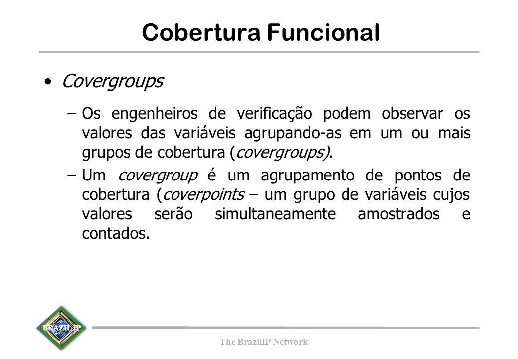 BRAZIL IP The BrazilIP Network Cobertura Funcional Covergroups –Os engenheiros de verificação podem observar os valores das variáveis agrupando-as em um ou mais grupos de cobertura (covergroups).