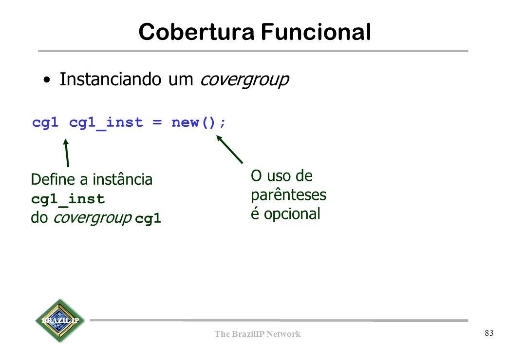 BRAZIL IP The BrazilIP Network 83 Cobertura Funcional cg1 cg1_inst = new(); Instanciando um covergroup Define a instância cg1_inst do covergroup cg1 O