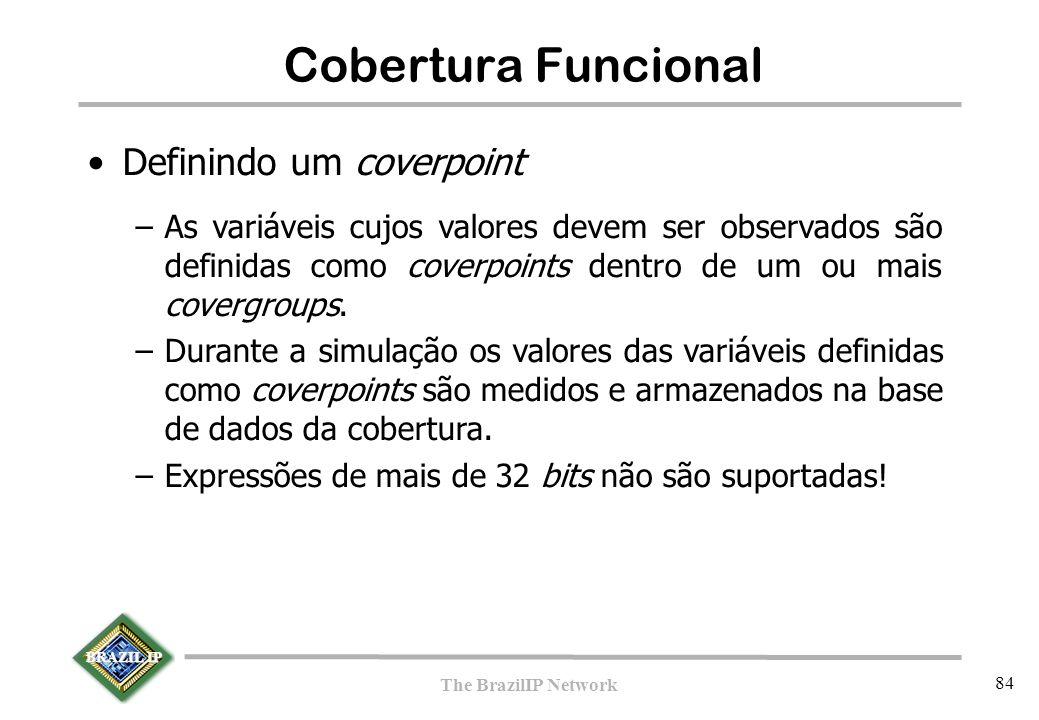 BRAZIL IP The BrazilIP Network 84 Cobertura Funcional Definindo um coverpoint –As variáveis cujos valores devem ser observados são definidas como coverpoints dentro de um ou mais covergroups.