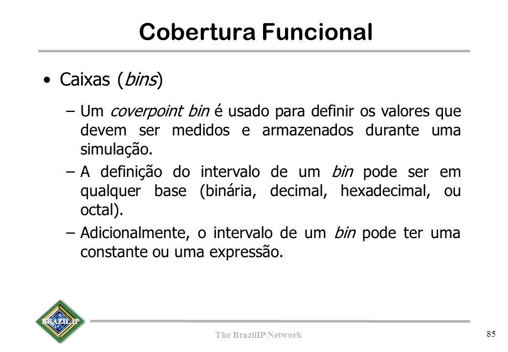 BRAZIL IP The BrazilIP Network 85 Cobertura Funcional Caixas (bins) –Um coverpoint bin é usado para definir os valores que devem ser medidos e armazenados durante uma simulação.