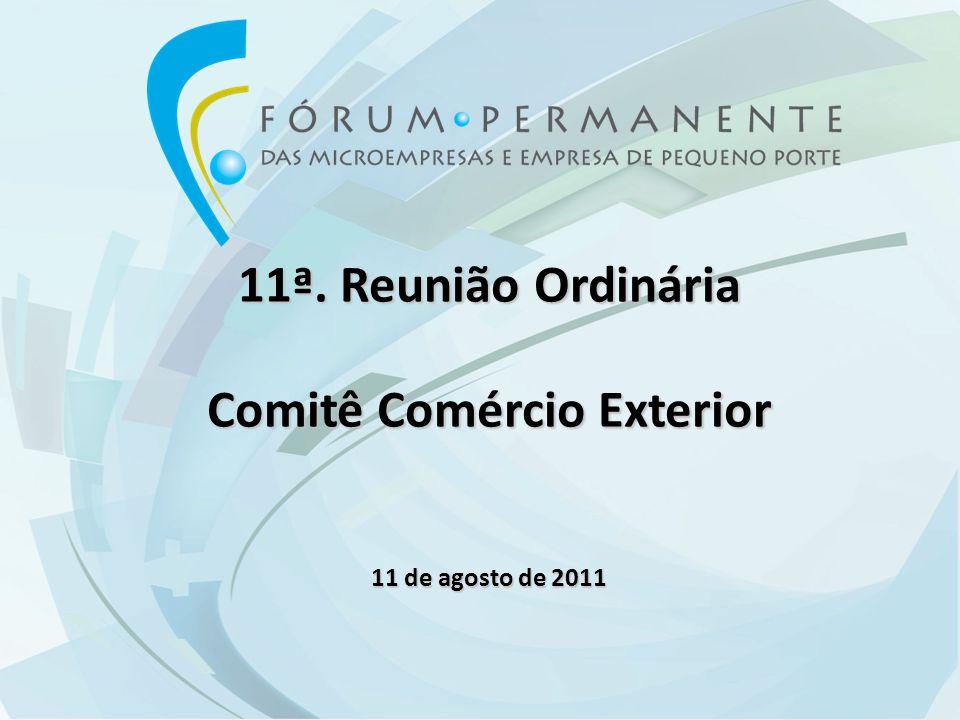 11ª. Reunião Ordinária Comitê Comércio Exterior 11 de agosto de 2011