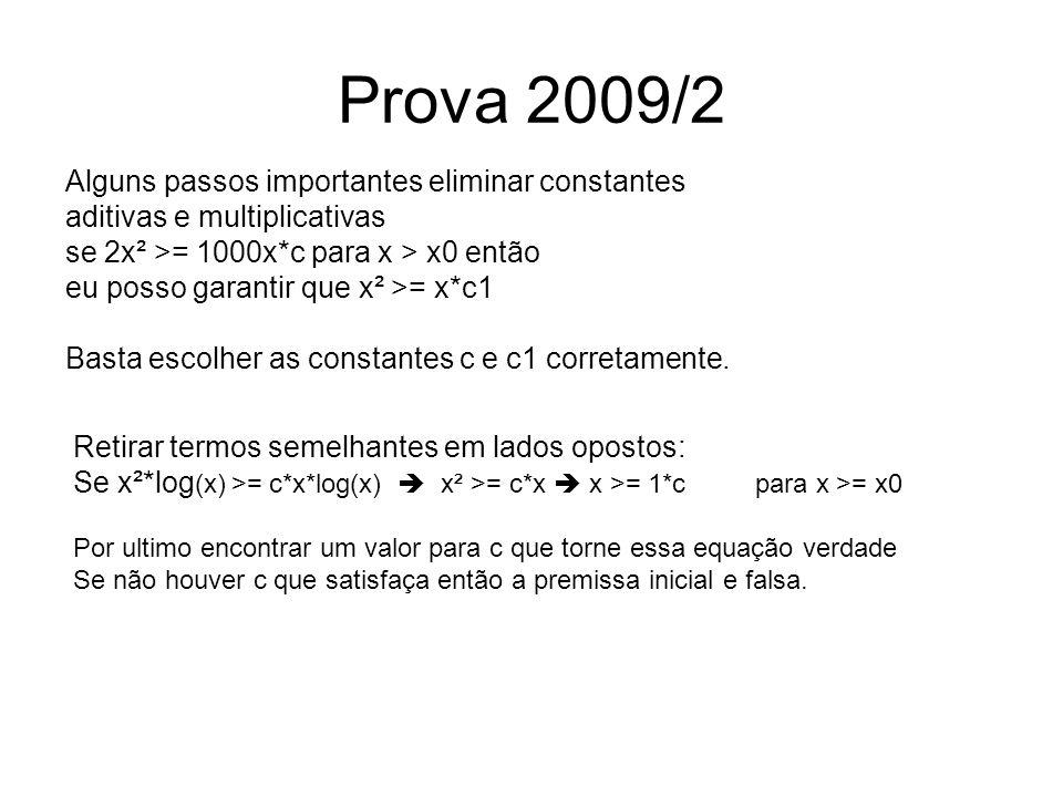 Prova 2009/2 Alguns passos importantes eliminar constantes aditivas e multiplicativas se 2x² >= 1000x*c para x > x0 então eu posso garantir que x² >=