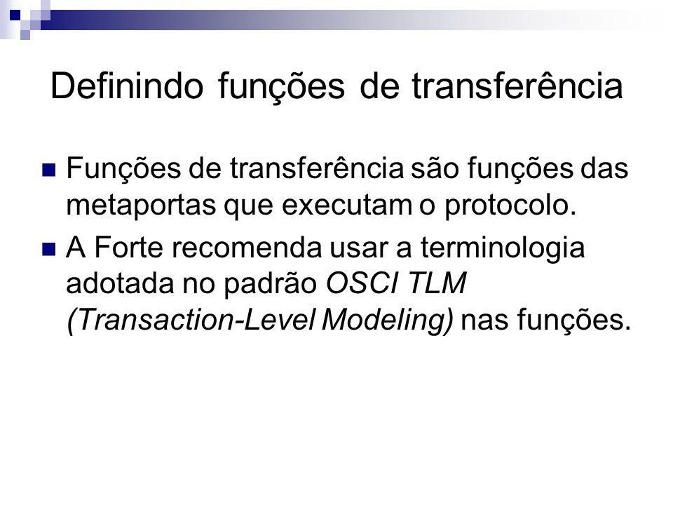 Definindo funções de transferência Funções de transferência são funções das metaportas que executam o protocolo.