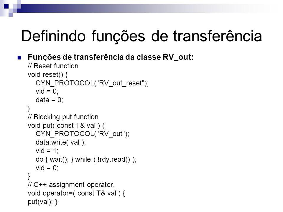 Definindo funções de transferência Funções de transferência da classe RV_out: // Reset function void reset() { CYN_PROTOCOL(