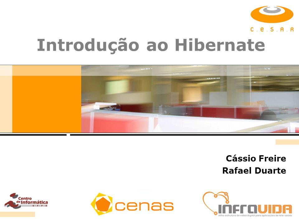 Introdução ao Hibernate Cássio Freire Rafael Duarte
