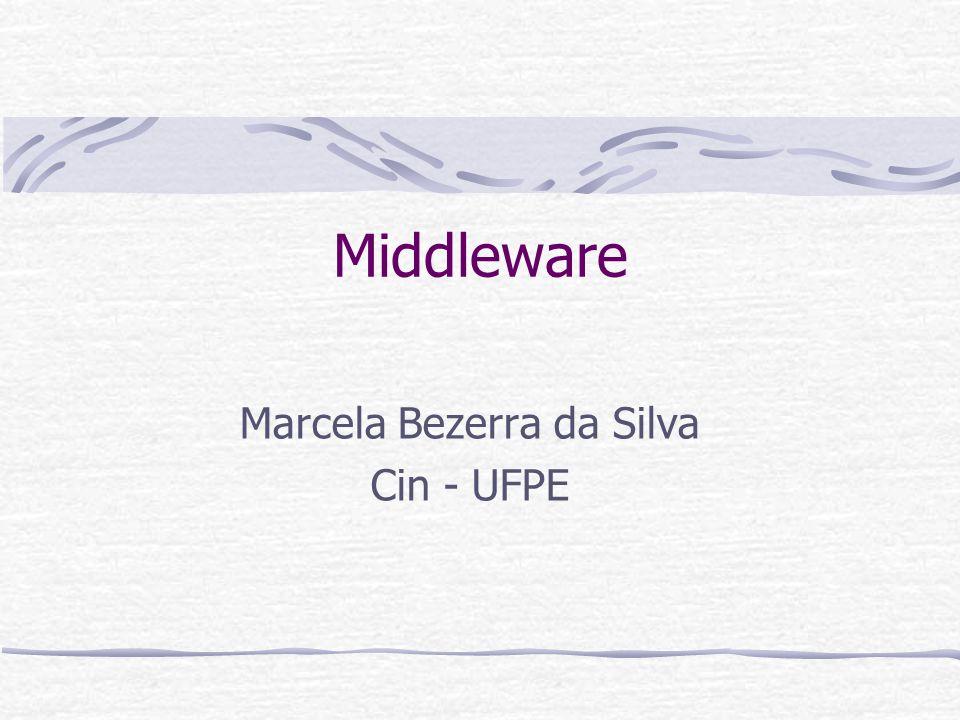 Middleware Marcela Bezerra da Silva Cin - UFPE