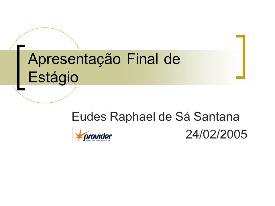 Apresentação Final de Estágio Eudes Raphael de Sá Santana 24/02/2005