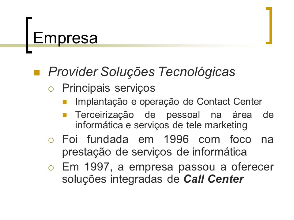 Empresa Provider Soluções Tecnológicas  Principais serviços Implantação e operação de Contact Center Terceirização de pessoal na área de informática