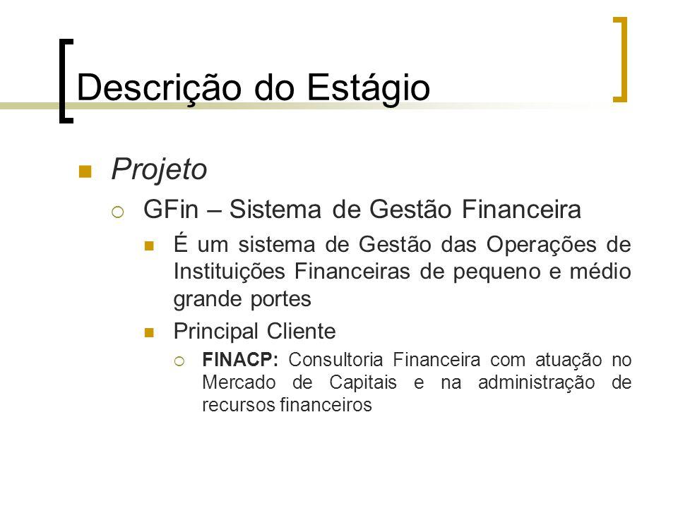 Descrição do Estágio Projeto  GFin – Sistema de Gestão Financeira É um sistema de Gestão das Operações de Instituições Financeiras de pequeno e médio