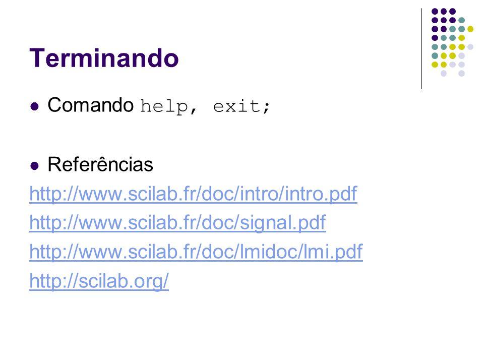 Terminando Comando help, exit; Referências http://www.scilab.fr/doc/intro/intro.pdf http://www.scilab.fr/doc/signal.pdf http://www.scilab.fr/doc/lmido