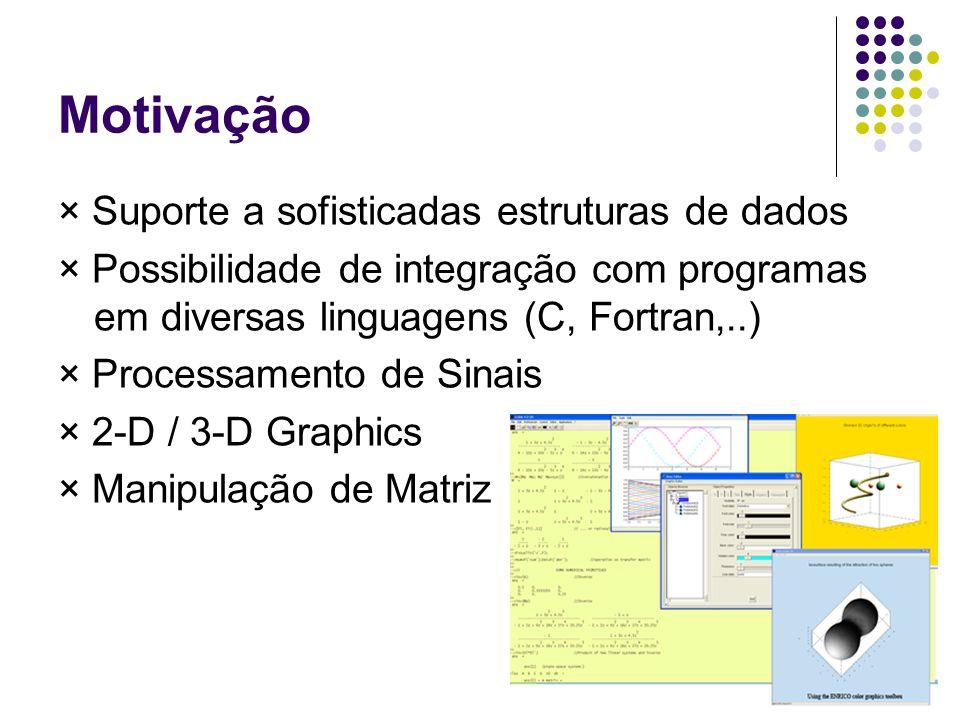 Motivação × Suporte a sofisticadas estruturas de dados × Possibilidade de integração com programas em diversas linguagens (C, Fortran,..) × Processame
