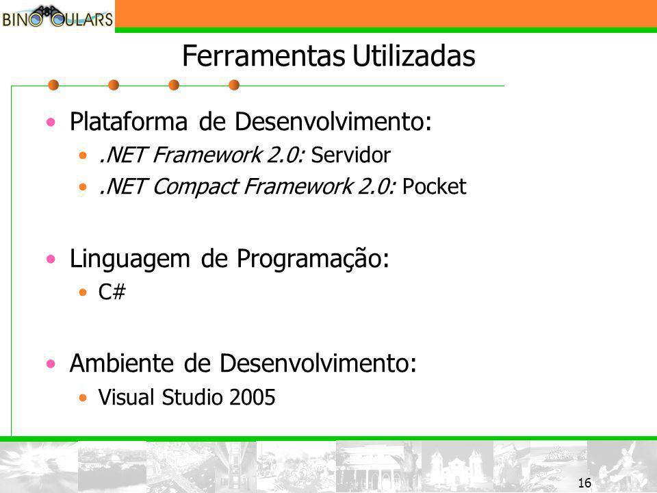 16 Ferramentas Utilizadas Plataforma de Desenvolvimento:.NET Framework 2.0: Servidor.NET Compact Framework 2.0: Pocket Linguagem de Programação: C# Ambiente de Desenvolvimento: Visual Studio 2005
