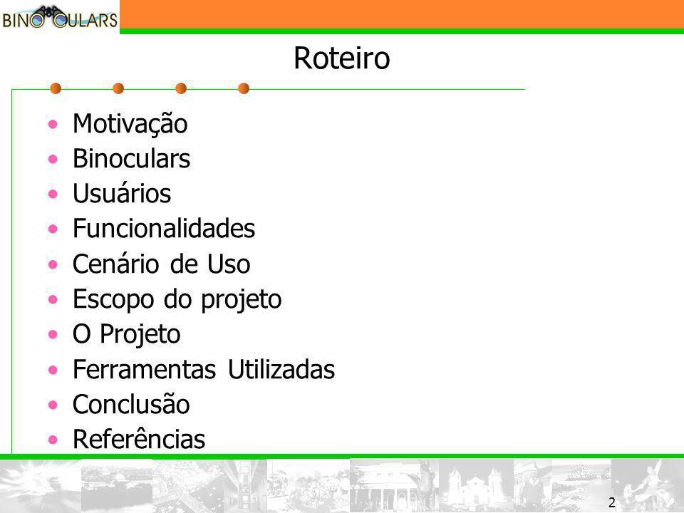 2 2 Roteiro Motivação Binoculars Usuários Funcionalidades Cenário de Uso Escopo do projeto O Projeto Ferramentas Utilizadas Conclusão Referências