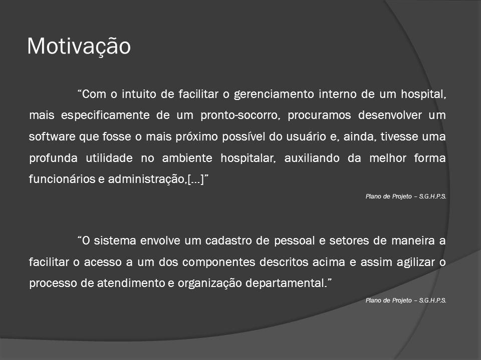 """Motivação """"Com o intuito de facilitar o gerenciamento interno de um hospital, mais especificamente de um pronto-socorro, procuramos desenvolver um sof"""