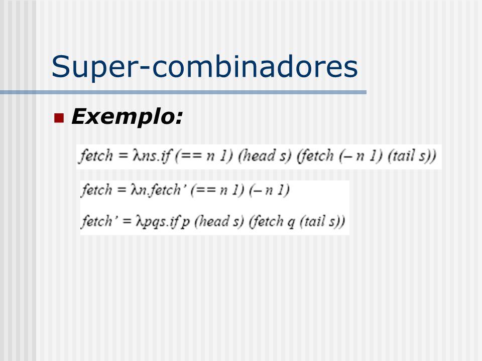 Super-combinadores Exemplo: