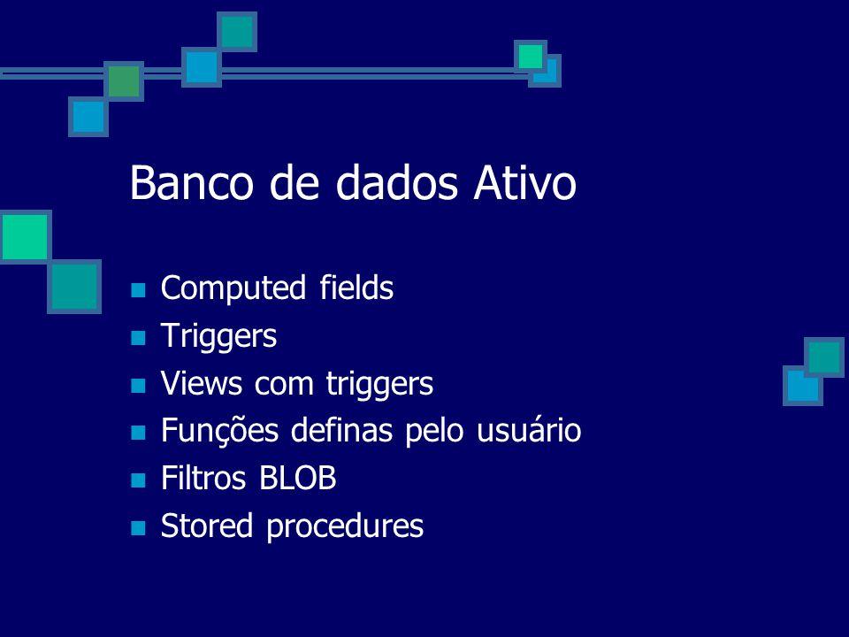 Banco de dados Ativo Computed fields Triggers Views com triggers Funções definas pelo usuário Filtros BLOB Stored procedures
