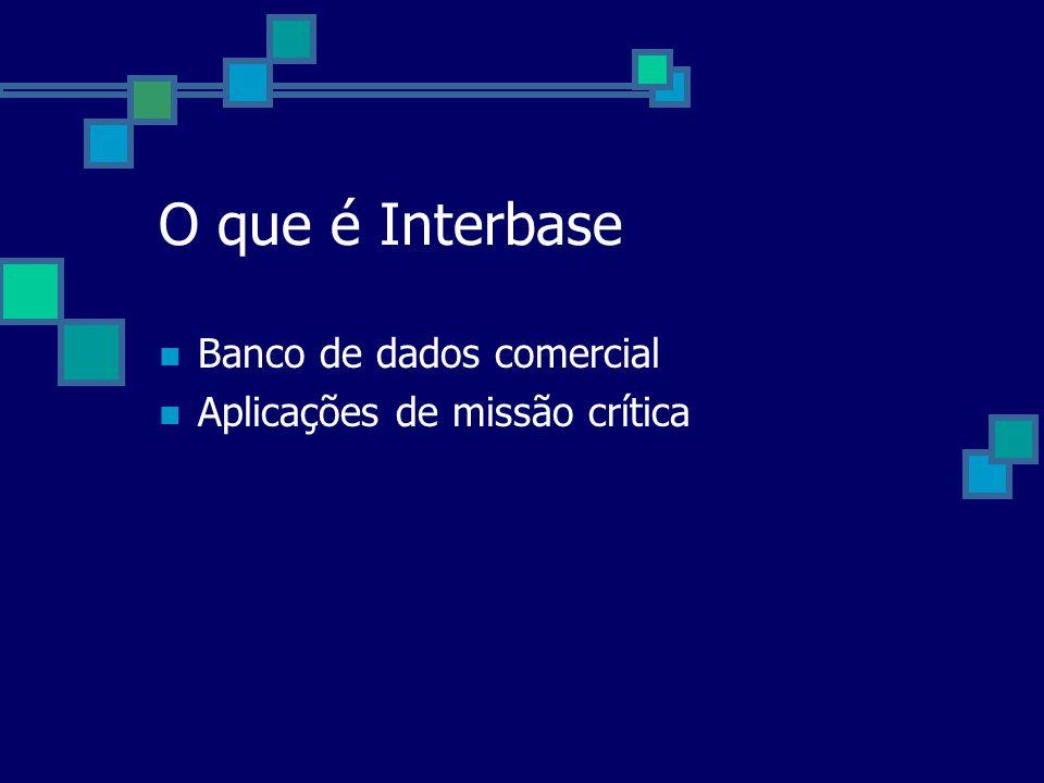 O que é Interbase Banco de dados comercial Aplicações de missão crítica