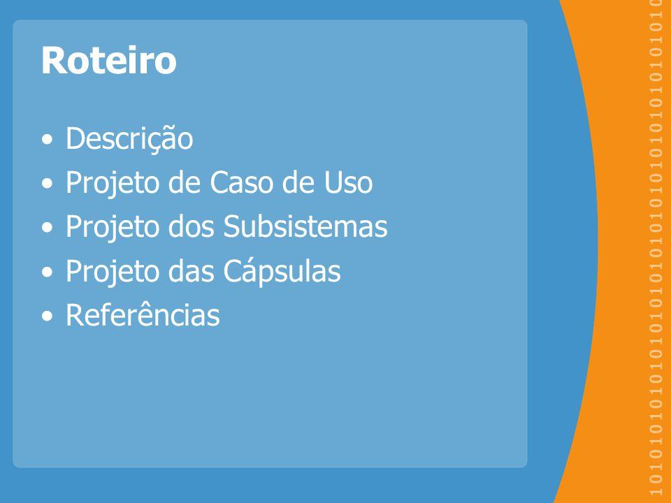 Roteiro Descrição Projeto de Caso de Uso Projeto dos Subsistemas Projeto das Cápsulas Referências