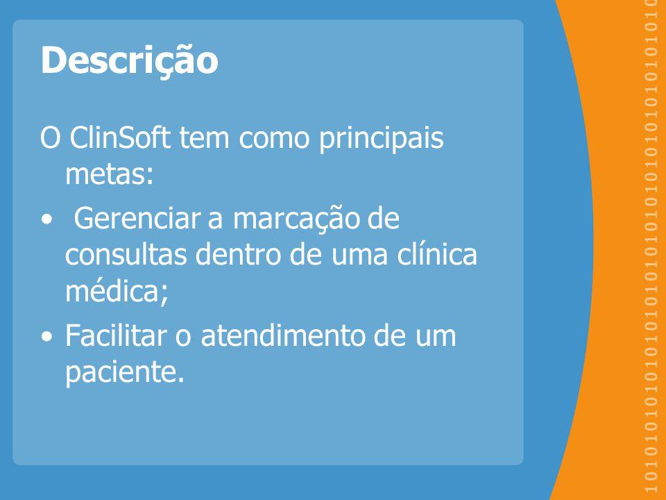 Descrição O ClinSoft tem como principais metas: Gerenciar a marcação de consultas dentro de uma clínica médica; Facilitar o atendimento de um paciente