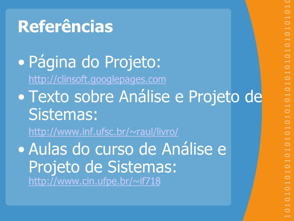 Referências Página do Projeto: http://clinsoft.googlepages.com Texto sobre Análise e Projeto de Sistemas: http://www.inf.ufsc.br/~raul/livro/ Aulas do