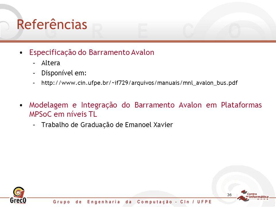 36 Referências Especificação do Barramento Avalon –Altera –Disponível em: –http://www.cin.ufpe.br/~if729/arquivos/manuais/mnl_avalon_bus.pdf Modelagem