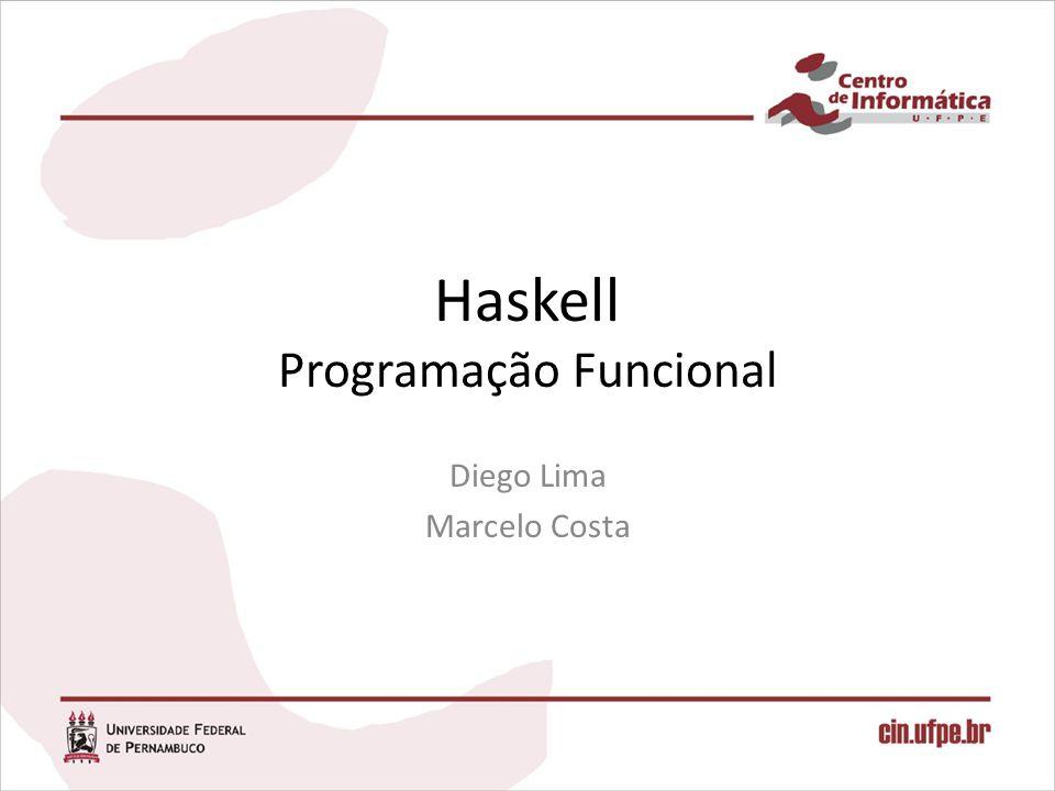 Haskell Programação Funcional Diego Lima Marcelo Costa