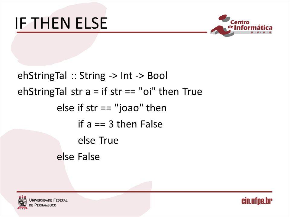 IF THEN ELSE ehStringTal :: String -> Int -> Bool ehStringTal str a = if str ==