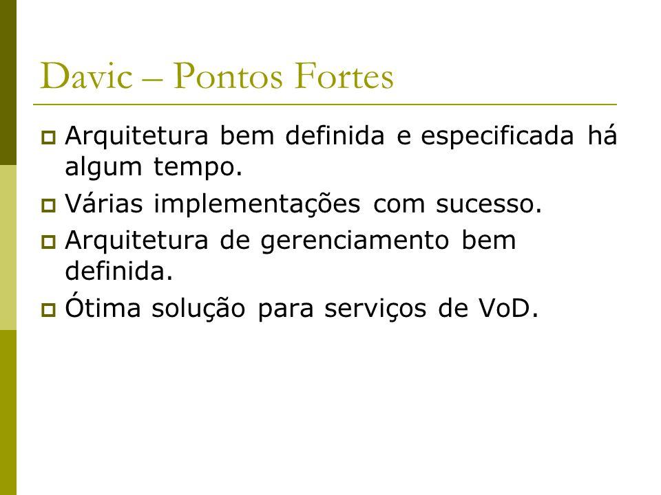 Davic – Pontos Fortes  Arquitetura bem definida e especificada há algum tempo.
