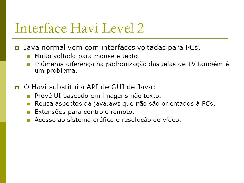 Interface Havi Level 2  Java normal vem com interfaces voltadas para PCs.