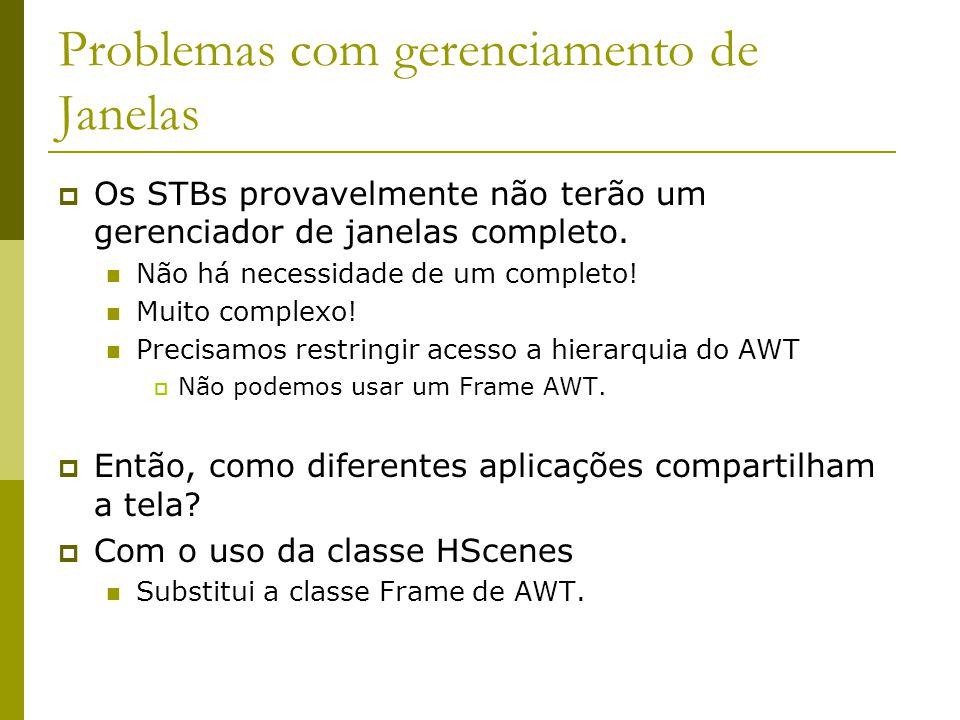 Problemas com gerenciamento de Janelas  Os STBs provavelmente não terão um gerenciador de janelas completo.