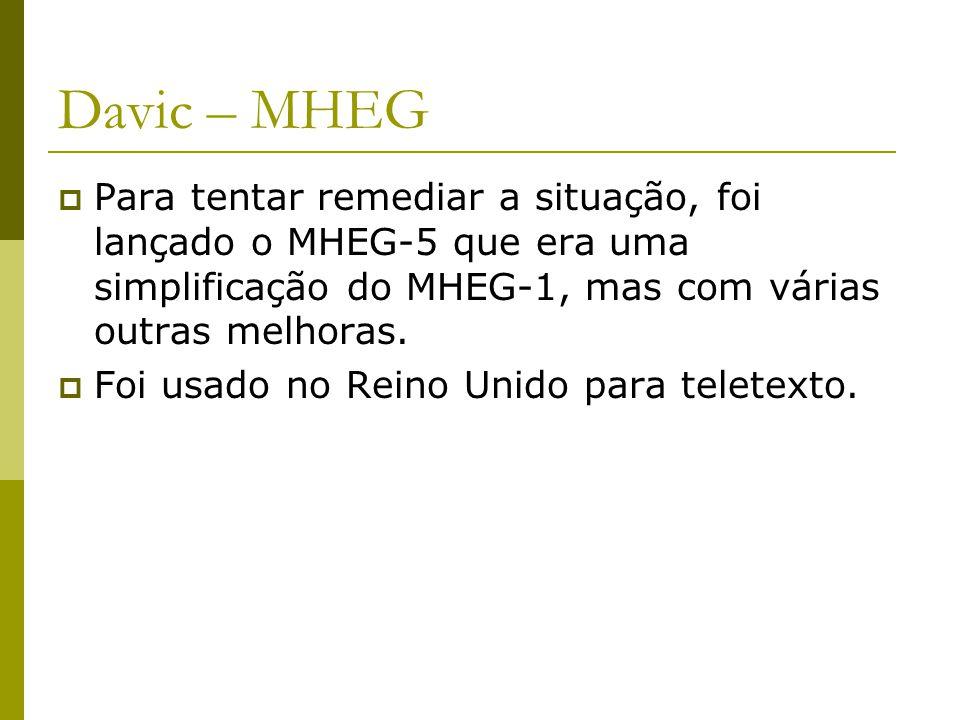 Davic – MHEG  Para tentar remediar a situação, foi lançado o MHEG-5 que era uma simplificação do MHEG-1, mas com várias outras melhoras.