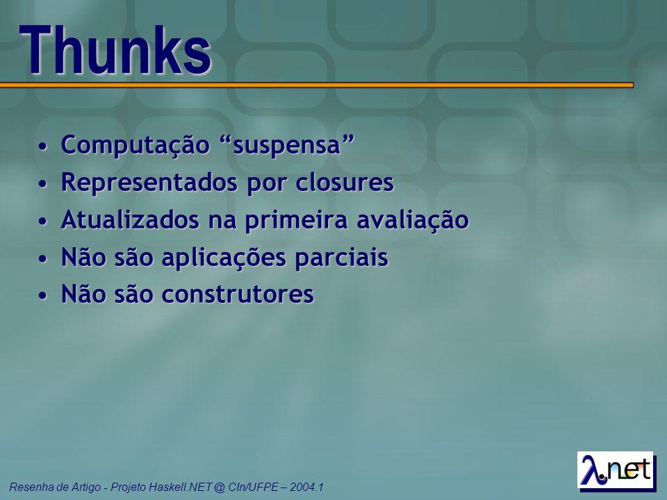 """Resenha de Artigo - Projeto Haskell.NET @ CIn/UFPE – 2004.1 Thunks Computação """"suspensa""""Computação """"suspensa"""" Representados por closuresRepresentados"""