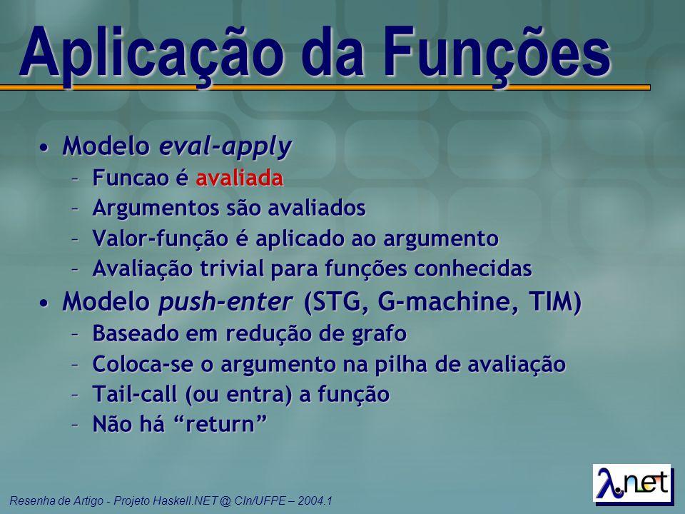 Resenha de Artigo - Projeto Haskell.NET @ CIn/UFPE – 2004.1 Aplicação da Funções Modelo eval-applyModelo eval-apply –Funcao é avaliada –Argumentos são